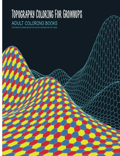 Description Dive Into Your Love Of Topography With This Amazing Stress Relieving Coloring Book If You Are Looking For The Arrangement Natural And