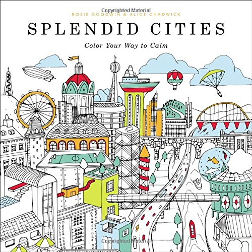 Splendid Cities Color Your Way To Calm Description A Coloring Book