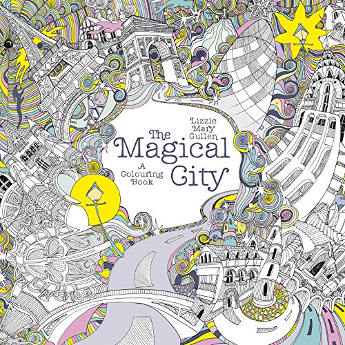 Description The Magical City Is A Brand New Colouring Book By Award Winning Illustrator Lizzie Mary Cullen Exploring Hidden Magic Of Cities